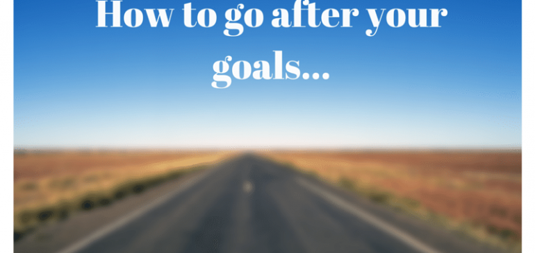 How to go after your goals